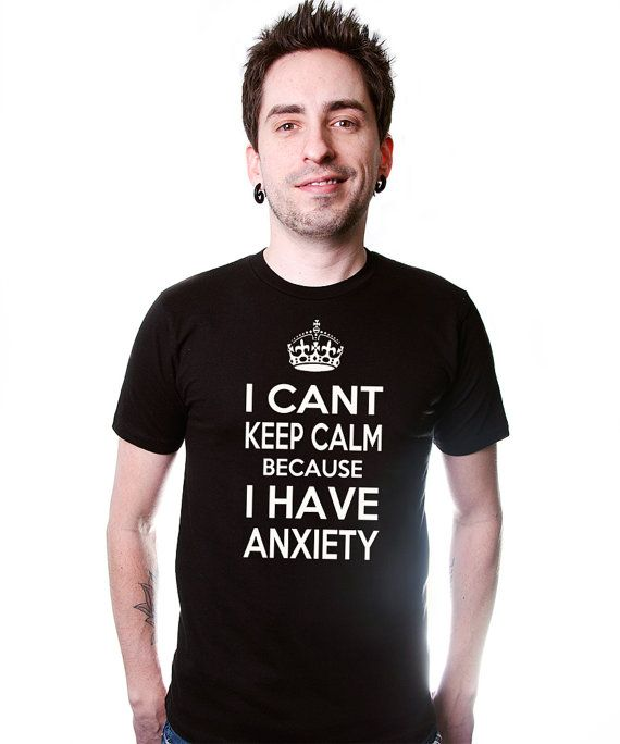 I Can't Keep Calm Because I Have Anxiety Funny T-Shirt T0146