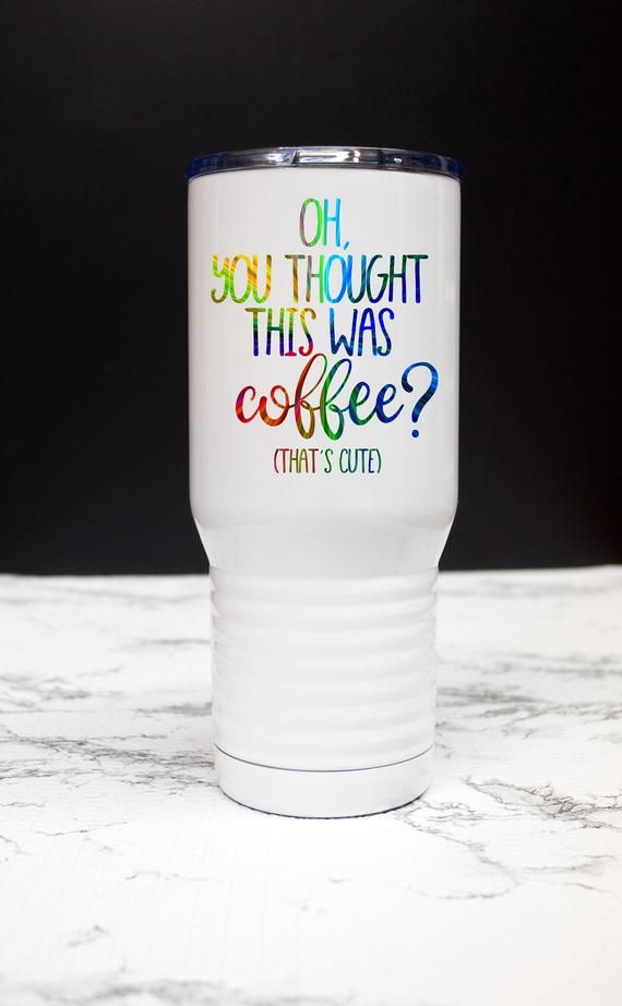 Oh You Thought This Was Coffee Coffee Tumbler Funny Coffee Etsy In 2021 Coffee Tumbler Funny Tumbler Funny Custom Tumbler Cups