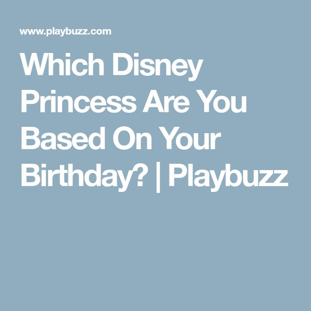 Which Disney Princess Are You Based On Your Birthday? | Playbuzz