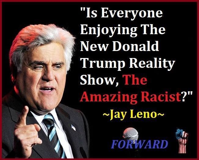 """""""Is everyone enjoying the new Donald Trump reality show, The Amazing Racist?"""" - Jay Leno"""
