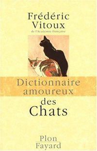 Le Dictionnaire amoureux des chats de Frédéric Vitoux de l'Académie Française