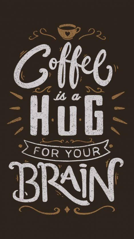 Coffee is a hug for the brain iPhone Wallpaper