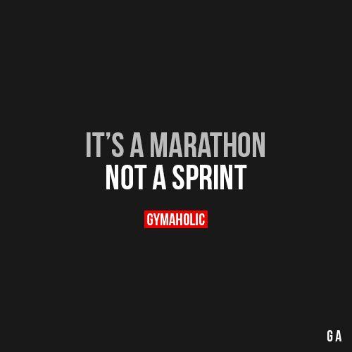 It's A Marathon Not a sprint. https://www.gymaholic.co