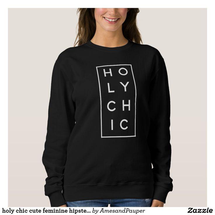 holy chic cute feminine hipster modern sweatshirt