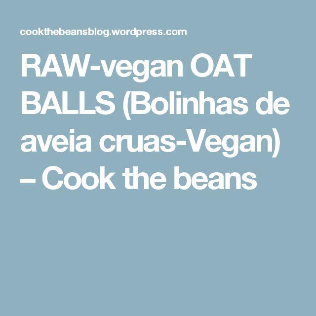RAW-vegan OAT BALLS (Bolinhas de aveia cruas-Vegan) – Cook the beans