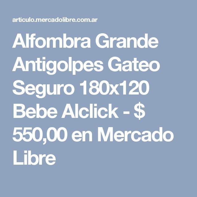 Alfombra Grande Antigolpes Gateo Seguro 180x120 Bebe Alclick - $ 550,00 en Mercado Libre