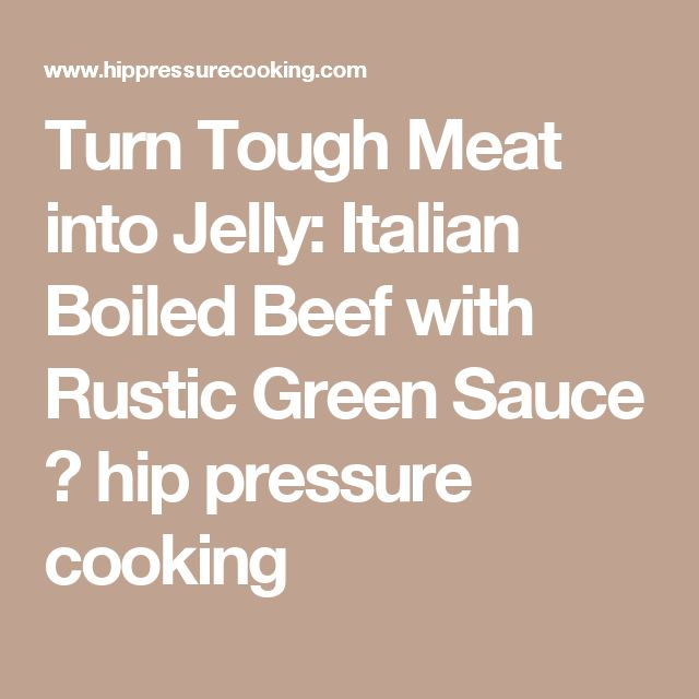 Turn Tough Meat into Jelly: Italian Boiled Beef with Rustic Green Sauce ⋆ hip pressure cooking