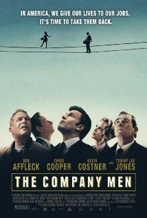 """The Company Men"" (dir. John Wells, 2010) --- The story centers on a year in the life of three men trying to survive a round of corporate downsizing at a major company - and how that affects them, their families, and their communities. Starring Ben Affleck, Chris Cooper, Tommy Lee Jones, and Kevin Costner."
