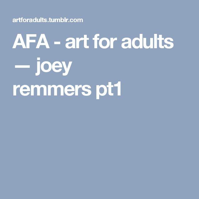 AFA - art for adults — joey remmerspt1