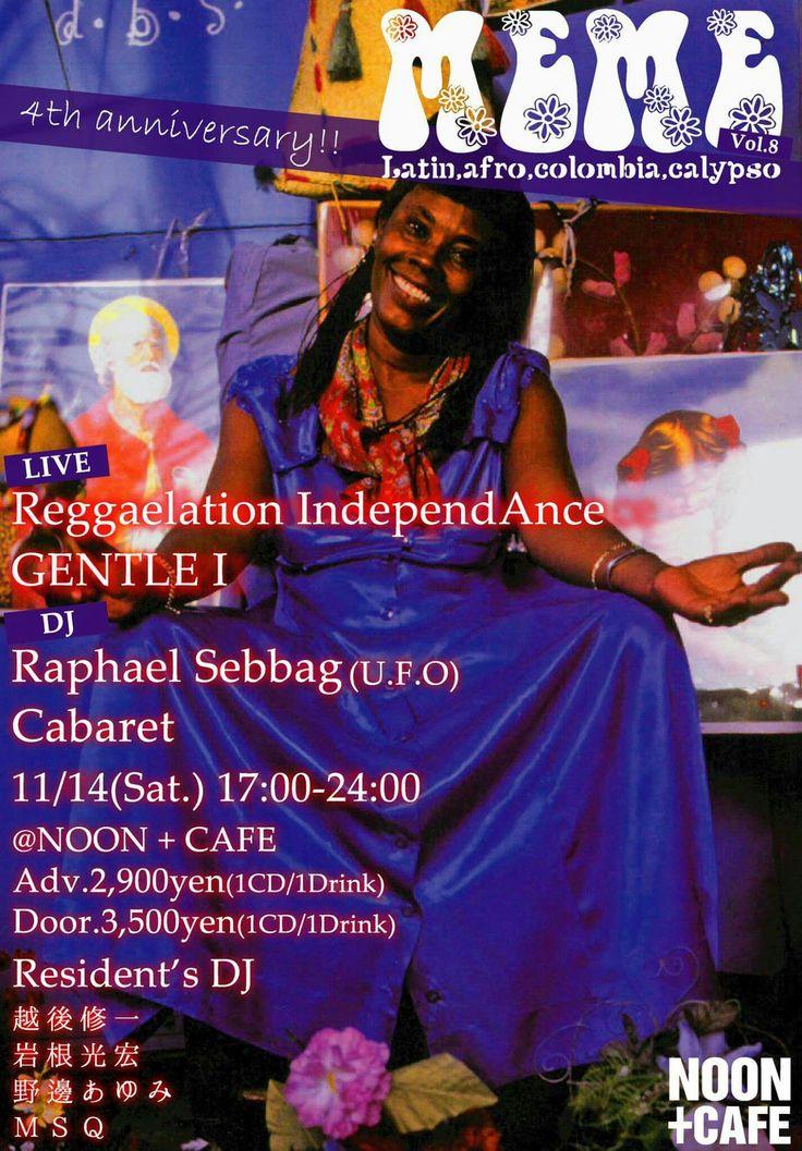 MEME 4周年 Glocal Special !!  MEMEがついに4周年!今回はさらに超豪華なバンド・DJがこの1日、奇跡的にNOONに集まります! 音はこれまで通り南半球にフォーカスしながら、グローカルな空間をバンド・DJともに繰り広げます!  ■★Special live Reggaelation IndependAnce GENTLE I  ■★Special DJ Raphael Sebbag(U.F.O) Cabaret(南国音楽祭/クンビア商店/MERCADO DEL DOMINGO)  ■DJ  越後修一  岩根光宏  野邊あゆみ  MSQ