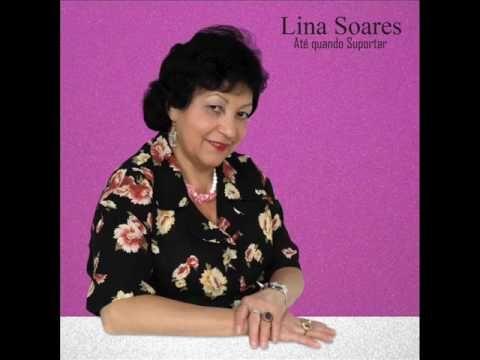 Lina Soares  - Ate quando suportar