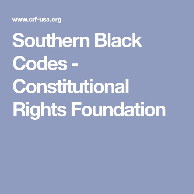 Southern Black Codes - Constitutional Rights Foundation
