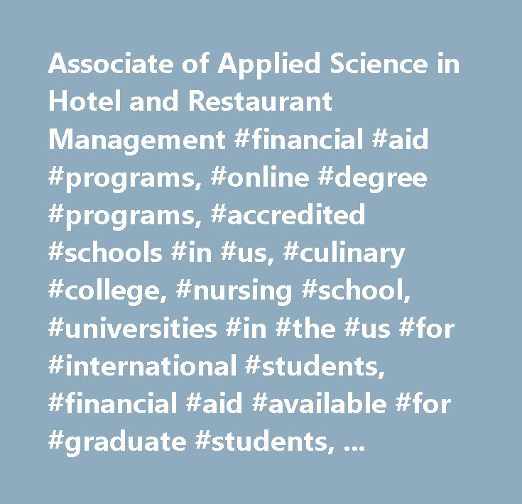 Associate of Applied Science in Hotel and Restaurant Management #financial #aid #programs, #online #degree #programs, #accredited #schools #in #us, #culinary #college, #nursing #school, #universities #in #the #us #for #international #students, #financial #aid #available #for #graduate #students, #tuition #assistance #programs, #it #programs #va #md…