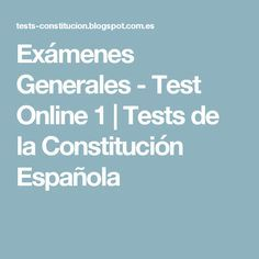 Exámenes Generales - Test Online 1 | Tests de la Constitución Española