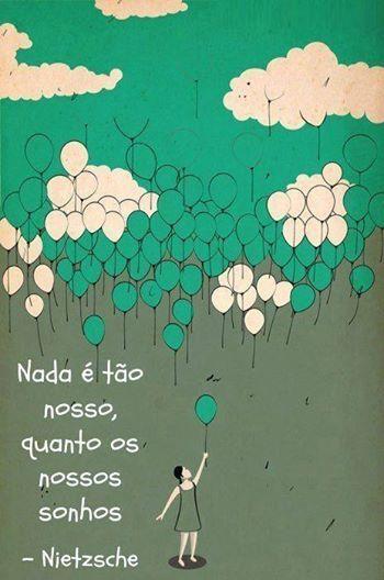 Nada é tão nosso quanto nossos sonhos - Nietzsche
