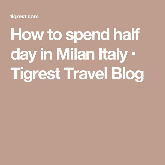 How to spend half day in Milan Italy • Tigrest Travel Blog