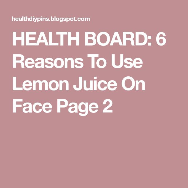 HEALTH BOARD: 6 Reasons To Use Lemon Juice On Face Page 2