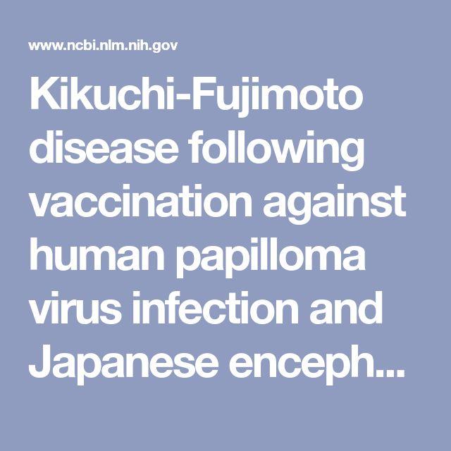 Kikuchi-Fujimoto disease following vaccination against human papilloma virus infection and Japanese encephalitis. - PubMed - NCBI
