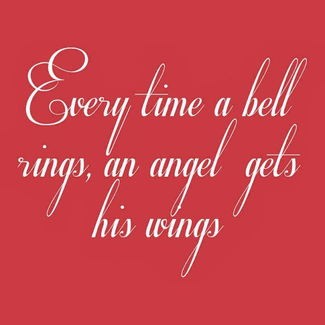 """""""Every time a bell rings, an angel gets his wings."""" ~ It's A Wonderful Life"""