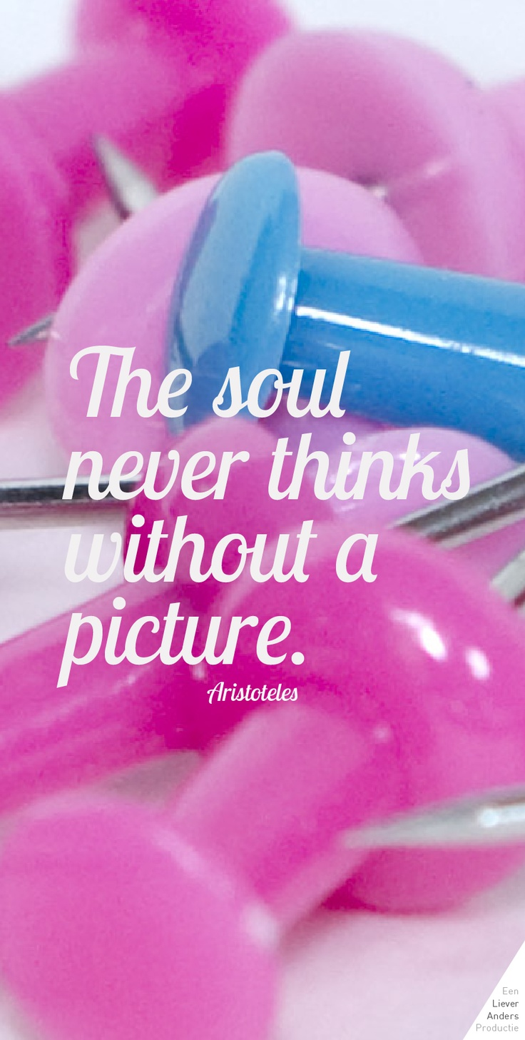 The soul never thinks without a picture. #Aristoteles #pinterestmagazine http://www.lieveranders.com/pinterest_magazine/ #lieveranders