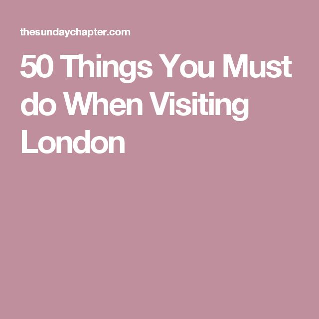 50 Things You Must do When Visiting London