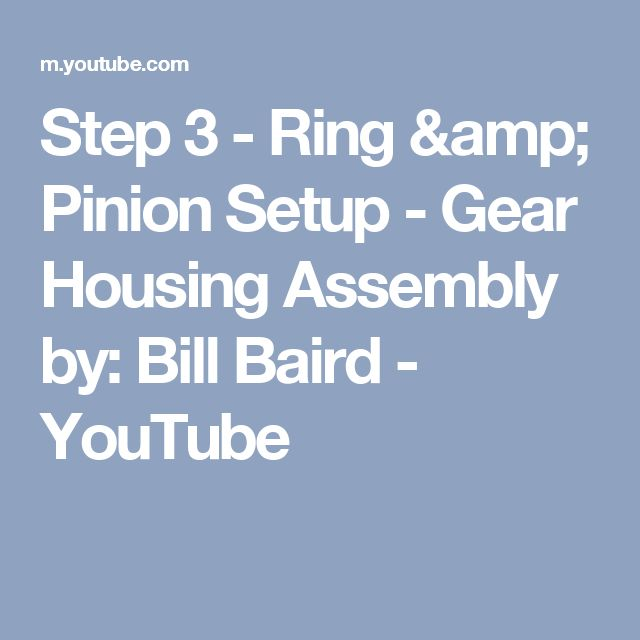 Step 3 - Ring & Pinion Setup - Gear Housing Assembly by: Bill Baird - YouTube
