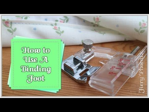 How to Use A Binding Foot :: by Babs at Fiery Phoenix - YouTube