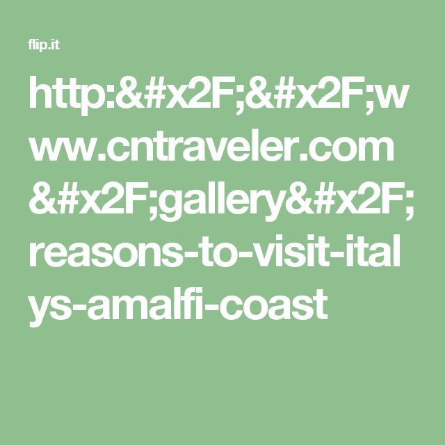 http://www.cntraveler.com/gallery/reasons-to-visit-italys-amalfi-coast