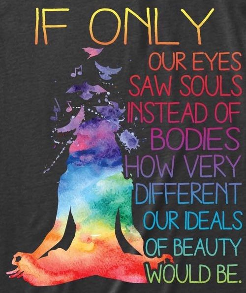 Ifonly our eyes saw souls instead of bodies. How very different our deals of beauty would be. Free Spirit, Nomadic Soul