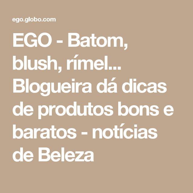 EGO - Batom, blush, rímel... Blogueira dá dicas de produtos bons e baratos - notícias de Beleza
