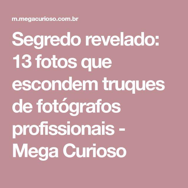 Segredo revelado: 13 fotos que escondem truques de fotógrafos profissionais - Mega Curioso