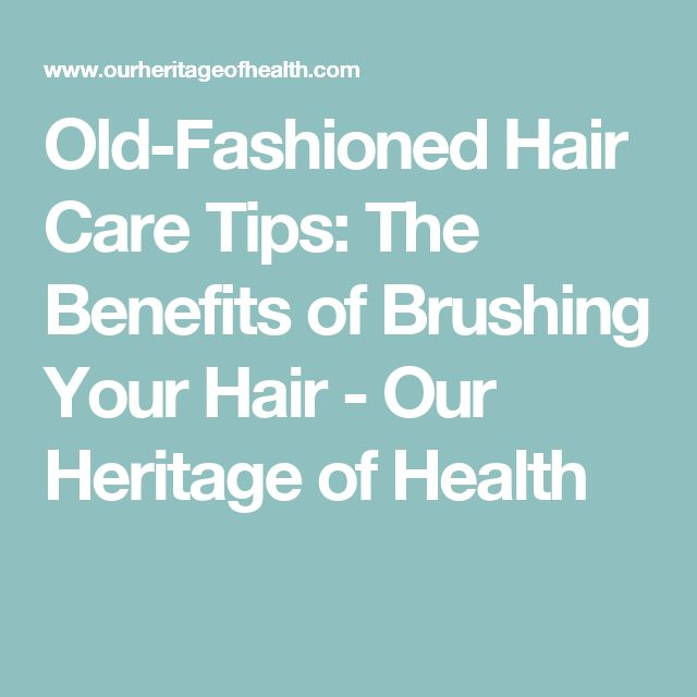 Old-Fashioned Hair Care Tips: The Benefits of Brushing Your Hair - Our Heritage of Health