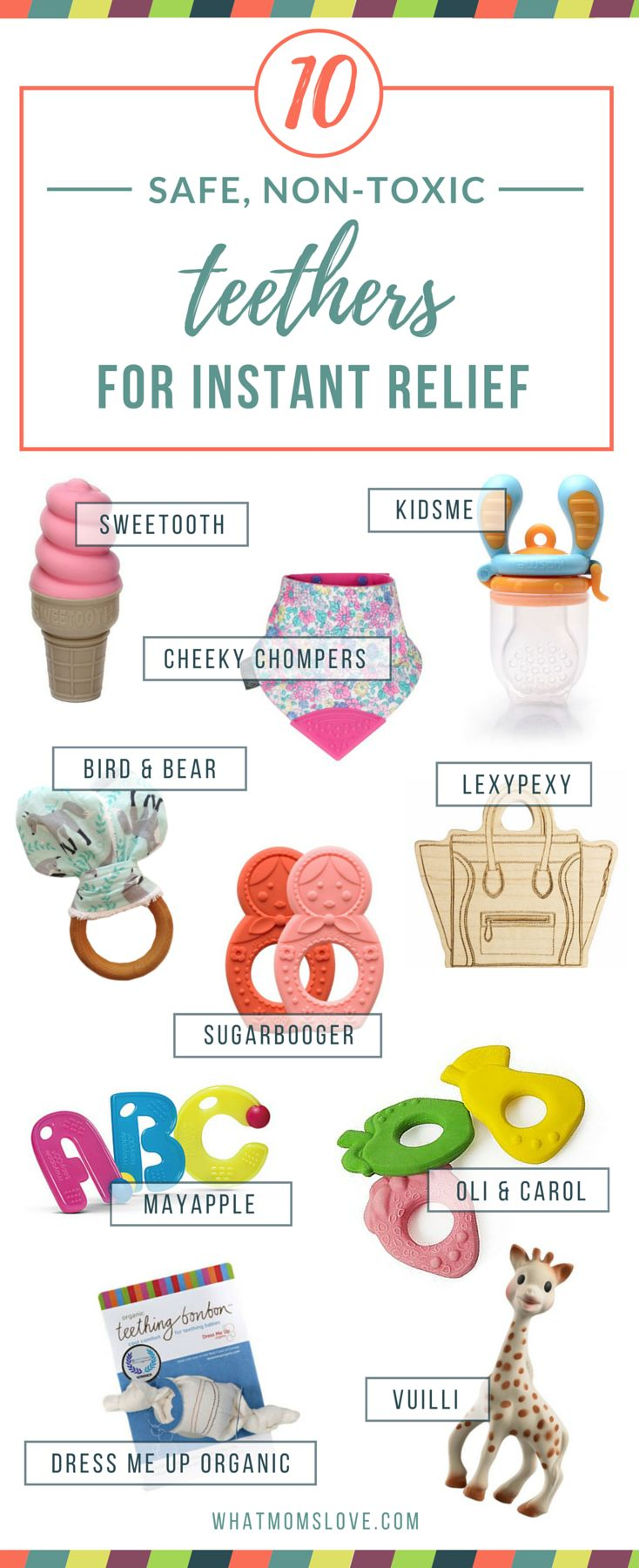 10 Best Teething Toys for Babies. Looking for instant relief for your baby's sore gums? (and your tired eyes!) Our favorite teethers are all easy-to-hold, easy-to-clean and made from safe, non-toxic materials. Relief coming your way!