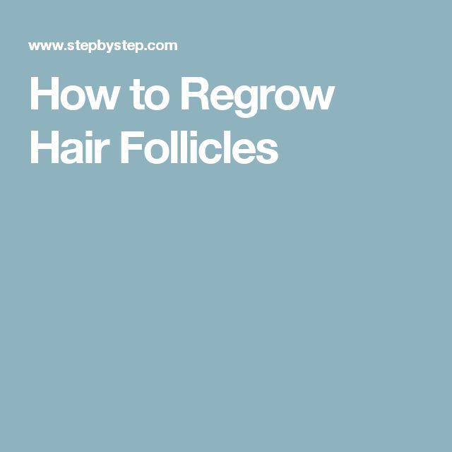 How to Regrow Hair Follicles