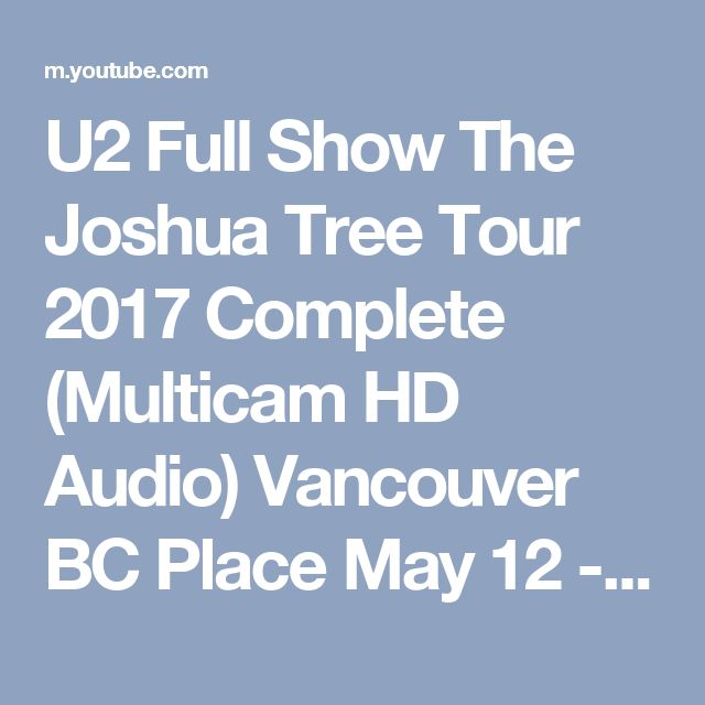 U2 Full Show The Joshua Tree Tour 2017 Complete (Multicam HD Audio) Vancouver BC Place May 12 - YouTube