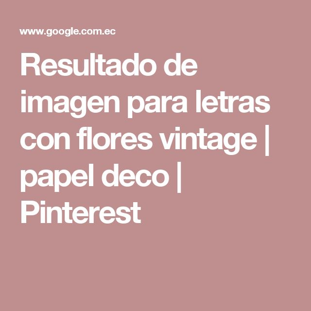 Resultado de imagen para letras con flores vintage | papel deco | Pinterest