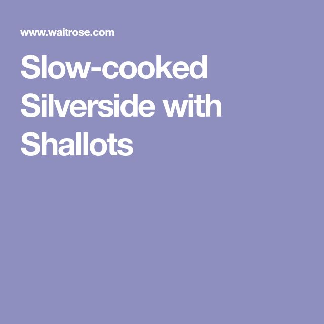 Slow-cooked Silverside with Shallots