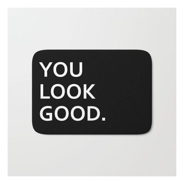 You look good funny hipster humor quote saying Bath Mat ($23) ❤ liked on Polyvore featuring home, bed & bath, bath, bath rugs and humör