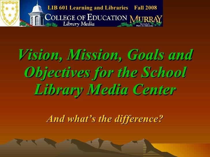 vision-mission-goals-and-objectives-for-the-school-library-media-center-presentation by Johan Koren via Slideshare