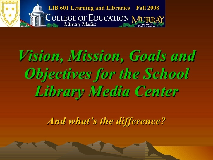 vision-mission-goals-and-objectives-for-the-school-library-media-center-presentation by Johan Koren via Slideshare