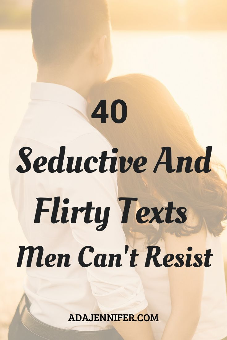 40 Seductive And Flirty Texts Men Cant Resist in 2020
