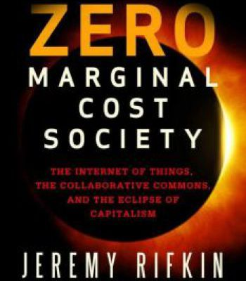 The Zero Marginal Cost Society: The Internet Of Things The Collaborative Commons And The Eclipse Of Capitalism PDF
