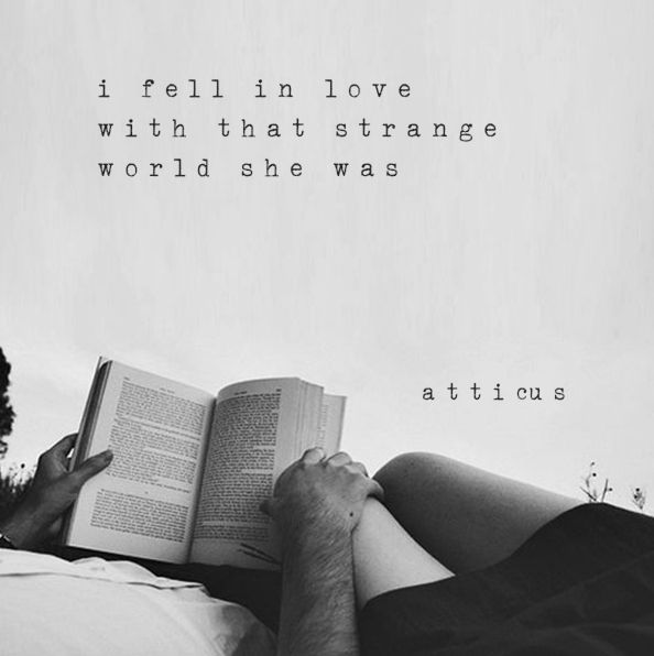 I fell in love with that strange world she was. ~ Atticus
