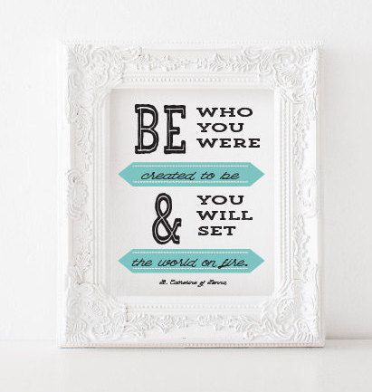 Be who you were created to be and you will set the world on fire - St. Catherine of Sienna - printable - - - - - - - - - - - - - - - - - - - - - - - - - - - - - - - - - - - - - - - - - - - - - - - - - - - - - - This listing is for an INSTANT DOWNLOAD printable. The dimensions of