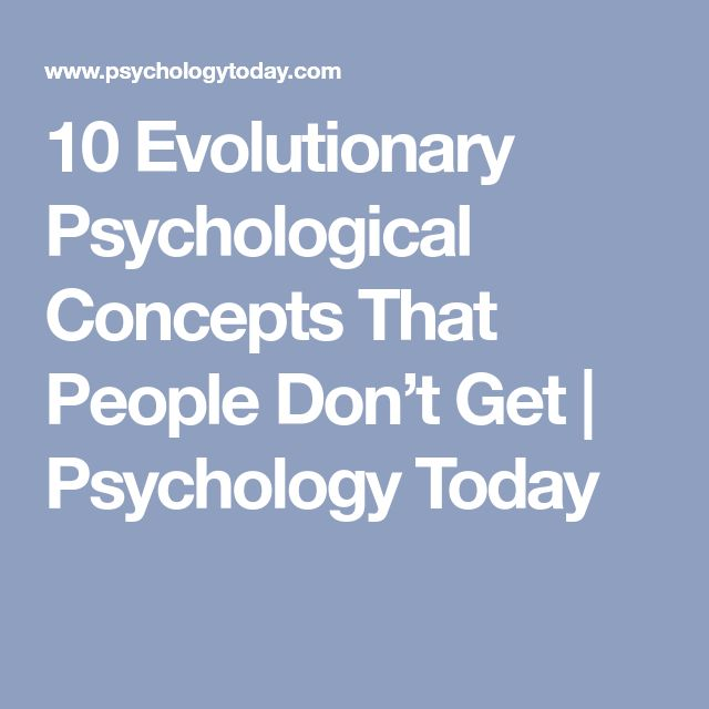 10 Evolutionary Psychological Concepts That People Don't Get | Psychology Today