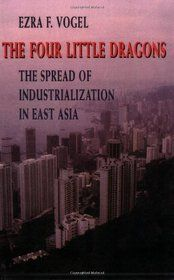 The four little dragons : the spread of industrialization in East Asia / Ezra F. Vogel. -- Cambridge :  London :  Harvard University Press,  cop. 1991.