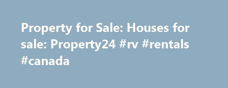 Property for Sale: Houses for sale: Property24 #rv #rentals #canada http://renta.nef2.com/property-for-sale-houses-for-sale-property24-rv-rentals-canada/  #find property to rent # Latest properties for sale in South Africa Townhouse for sale in Brentwood R 770 000 2 1 Added 1 hour ago House for sale in Windsor Park R 1 100 000 4 1 Added 2 hours ago Townhouse for sale in Fourways R 3 499 000 3 3 Added 2 hours ago Farm for sale in Modimolle R 3 850 000 0 0 Added 2 hours ago Townhouse for sale…