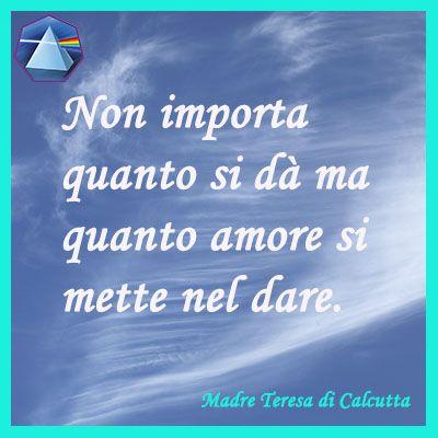 """""""Non importa quanto si dà ma quanto amore si mette nel dare."""" - Madre Teresa di…"""