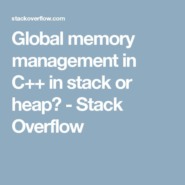 Global memory management in C++ in stack or heap? - Stack Overflow