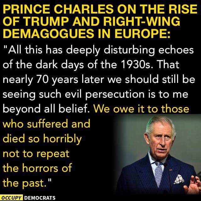 Prince Charles - he's always proved right in the end, because he studied history at University. Those who do not know the past are condemned to repeat it.